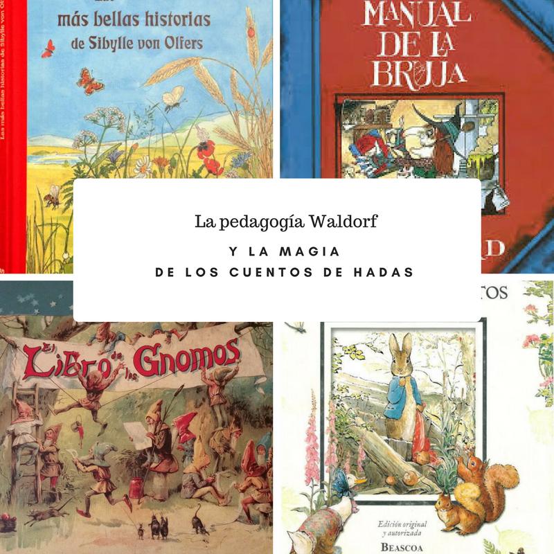 La Pedagogía Waldorf Y La Magia De Los Cuentos De Hadas Libros Colorin Colorado